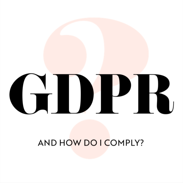 GDPR – How do I Comply?